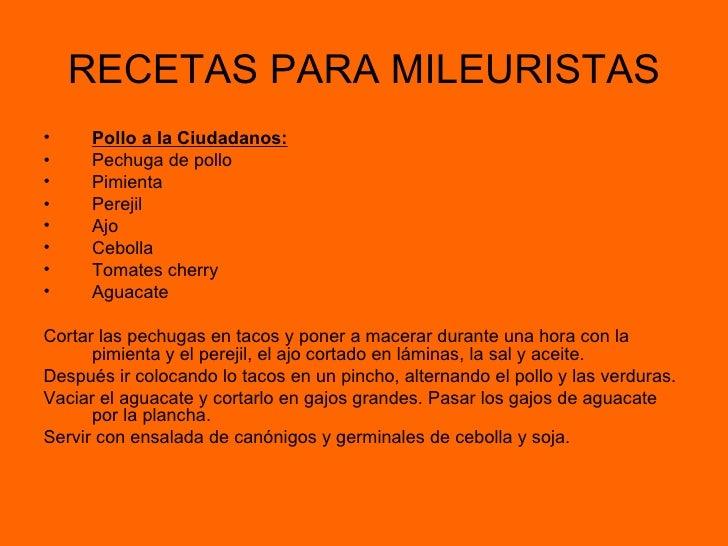 RECETAS PARA MILEURISTAS <ul><li>Pollo a la Ciudadanos: </li></ul><ul><li>Pechuga de pollo </li></ul><ul><li>Pimienta </li...