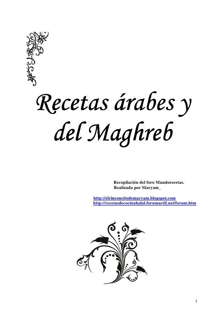 Recetas árabes y  del Maghreb                 Recopilación del foro Mundorecetas.                 Realizada por Maryam_   ...