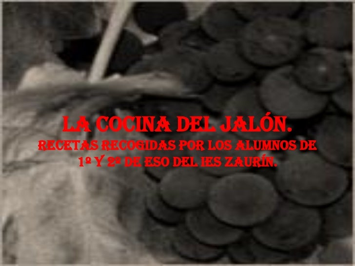 La cocina del Jalón.Recetas recogidas por los alumnos de     1º y 2º de ESO del IES Zaurín.