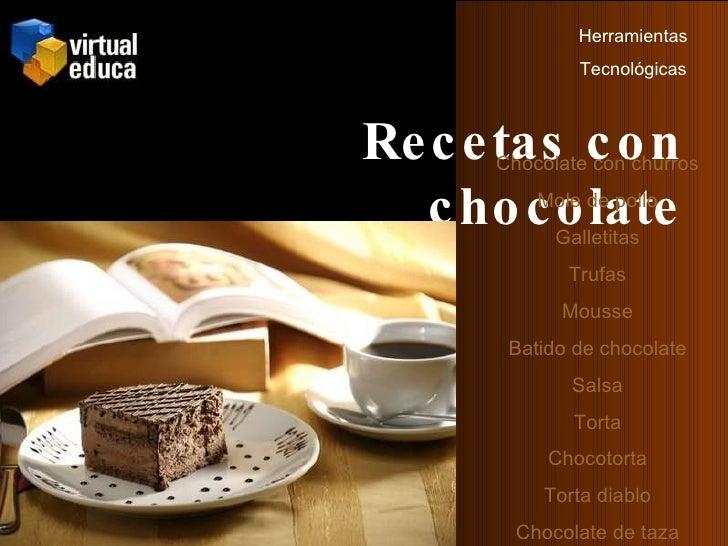 Recetas con chocolate Herramientas Tecnológicas Chocolate con churros Mole de pollo Galletitas Trufas Mousse Batido de cho...