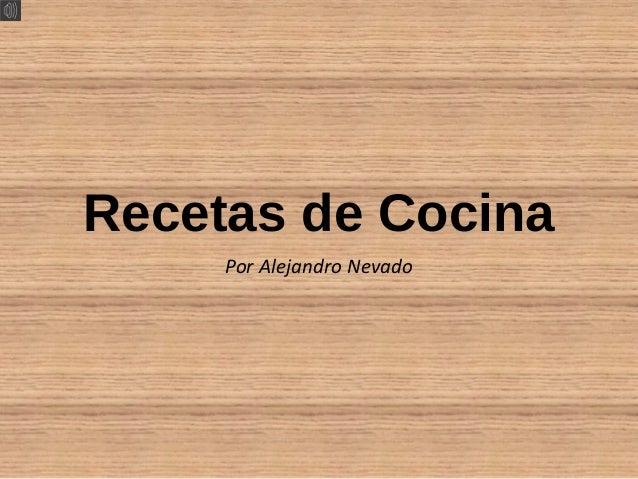 Recetas de Cocina Por Alejandro Nevado