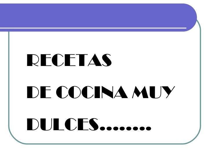 RECETAS  DE COCINA MUY  DULCES……..