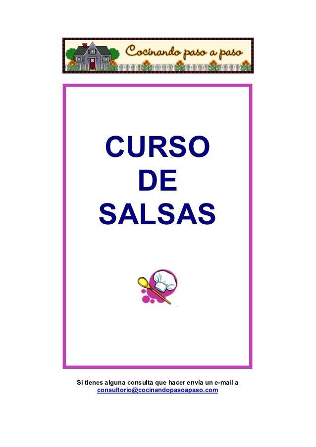 CURSO         DE       SALSASSi tienes alguna consulta que hacer envía un e-mail a       consultorio@cocinandopasoapaso.com
