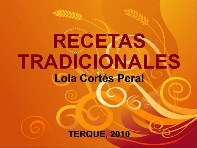 RECETAS TRADICIONALES Lola Cortés Peral TERQUE, 2010