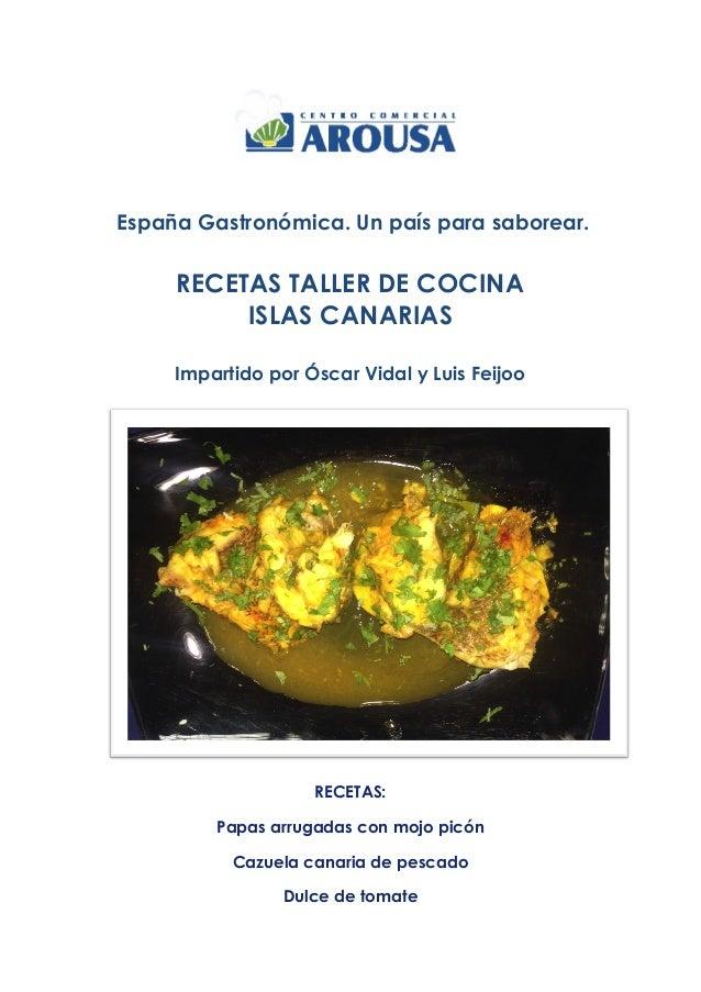 España Gastronómica. Un país para saborear. RECETAS TALLER DE COCINA ISLAS CANARIAS Impartido por Óscar Vidal y Luis Feijo...