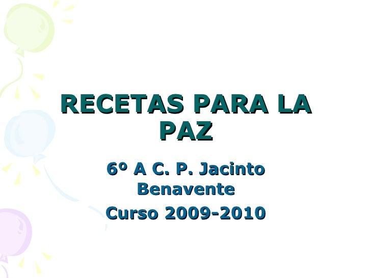 RECETAS PARA LA PAZ 6º A C. P. Jacinto Benavente Curso 2009-2010