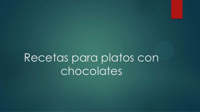 Recetas para platos conchocolates