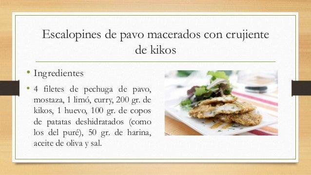 Escalopines de pavo macerados con crujientede kikos• Ingredientes• 4 filetes de pechuga de pavo,mostaza, 1 limó, curry, 20...