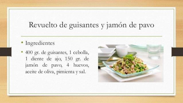 Revuelto de guisantes y jamón de pavo• Ingredientes• 400 gr. de guisantes, 1 cebolla,1 diente de ajo, 150 gr. dejamón de p...