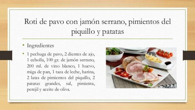 Roti de pavo con jamón serrano, pimientos delpiquillo y patatas• Ingredientes• 1 pechuga de pavo, 2 dientes de ajo,1 cebol...