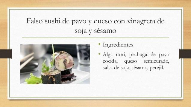 Falso sushi de pavo y queso con vinagreta desoja y sésamo• Ingredientes• Alga nori, pechuga de pavococida, queso semicurad...