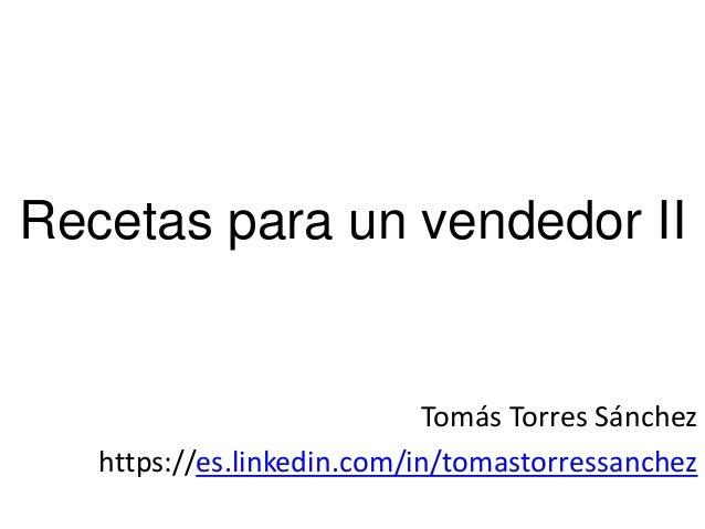 Recetas para un vendedor II Tomás Torres Sánchez https://es.linkedin.com/in/tomastorressanchez