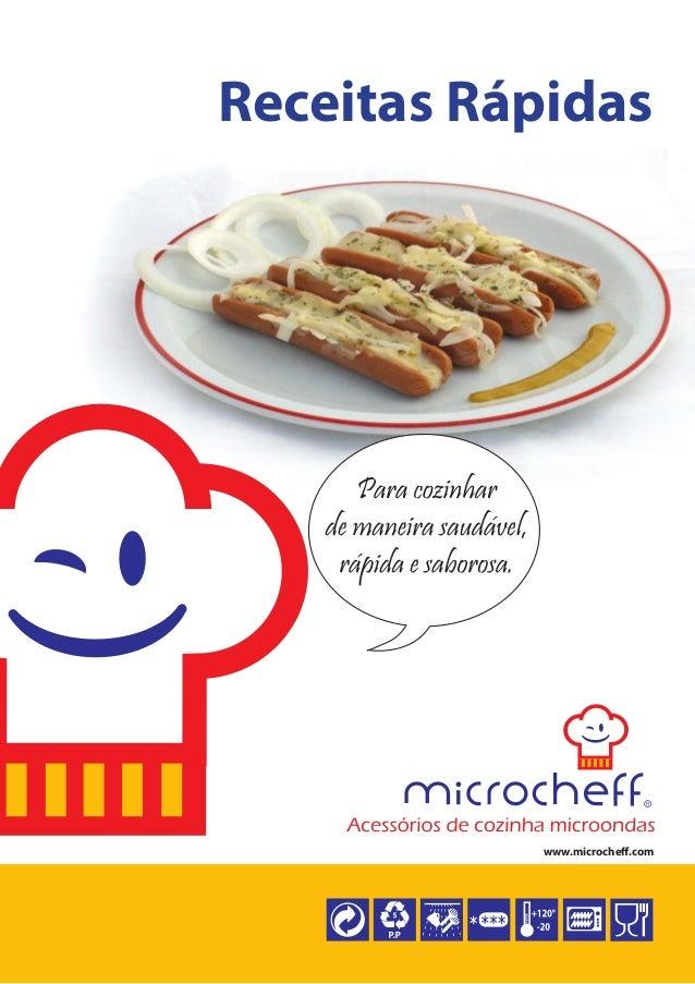 Recomendações e Cuidados Não cozinhe alimentos ricos em gordura e que podem arruinar o seu produto ou desfigurar MicroChef...