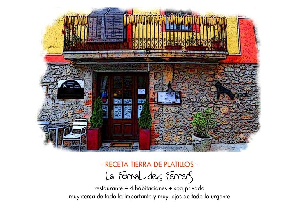 · RECETA TIERRA DE PLATILLOS ·               La FornaL dels FerrerS          restaurante + 4 habitaciones + spa privado mu...