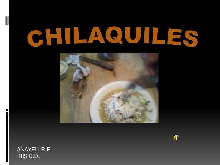 CHILAQUILES<br />ANAYELI R.B.<br />IRIS B.D.<br />