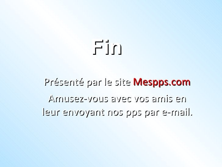 Fin Présenté par le site  Mespps.com Amusez-vous avec vos amis en leur envoyant nos pps par e-mail.