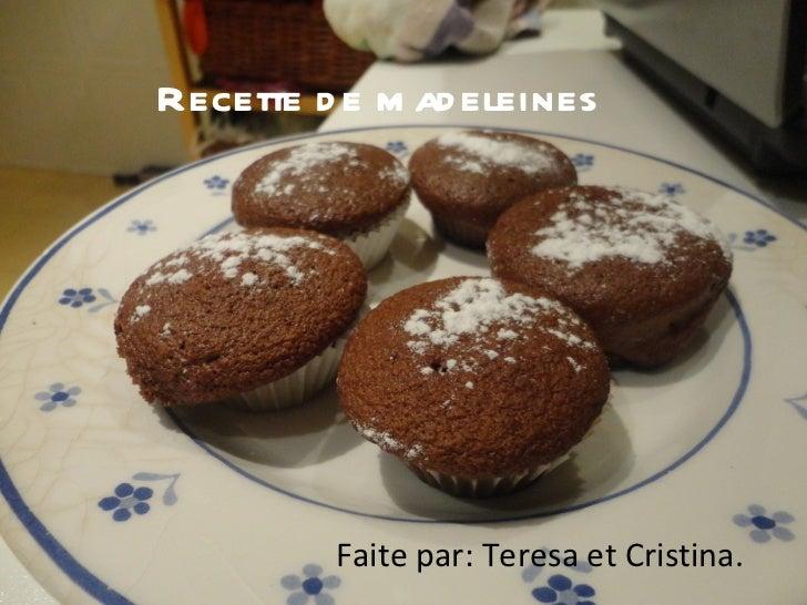Recette de madeleines Faite par: Teresa et Cristina.