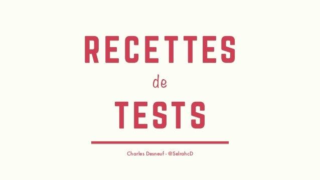 RECETTES de TESTS Charles Desneuf - @SelrahcD