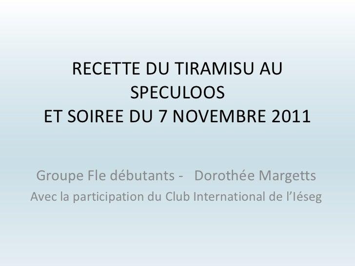 RECETTE DU TIRAMISU AU            SPECULOOS  ET SOIREE DU 7 NOVEMBRE 2011 Groupe Fle débutants - Dorothée MargettsAvec la ...