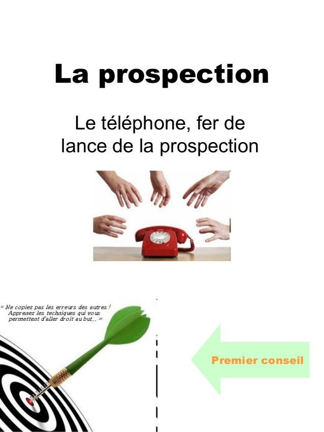 La prospection  Le téléphone, fer delance de la prospection                 Premier conseil