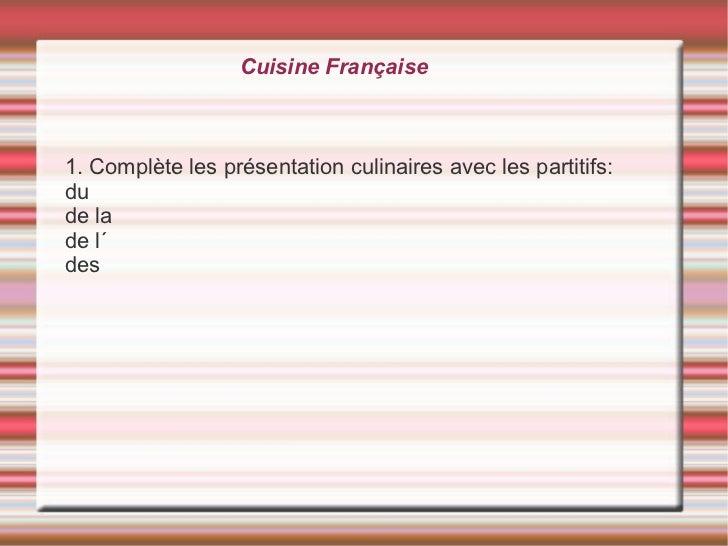 Cuisine Française <ul>1. Complète les présentation culinaires avec les partitifs: du de la  de l´ des </ul>