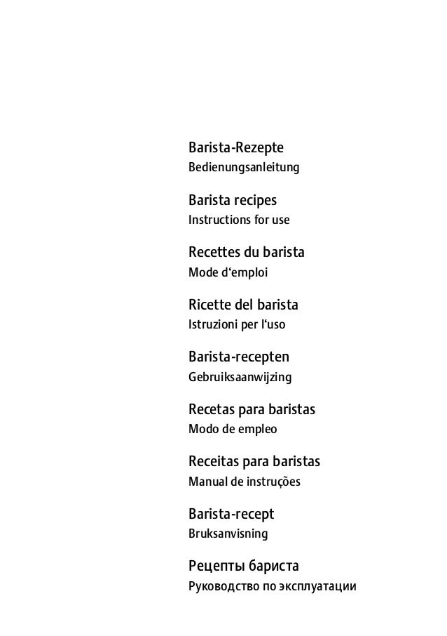 Barista-Rezepte Bedienungsanleitung Barista recipes Instructions for use Recettes du barista Mode d'emploi Ricette del bar...