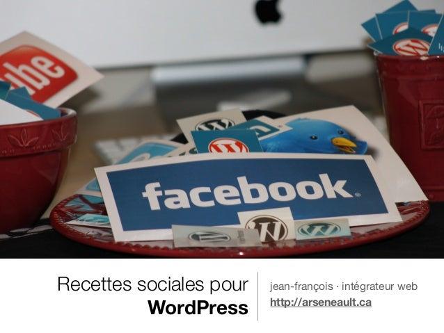 Recettes sociales pour WordPress jean-françois · intégrateur web  http://arseneault.ca