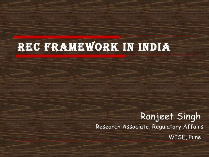 REC Framework in India  Ranjeet Singh   Research Associate, Regulatory Affairs WISE, Pune