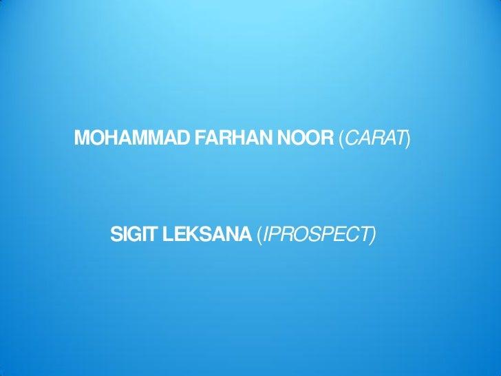 MOHAMMAD FARHAN NOOR (CARAT)   SIGIT LEKSANA (IPROSPECT)