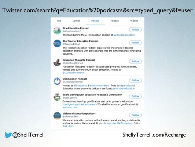 Twitter.com/search?q=Education%20podcasts&src=typed_query&f=user @ShellTerrell ShellyTerrell.com/Recharge