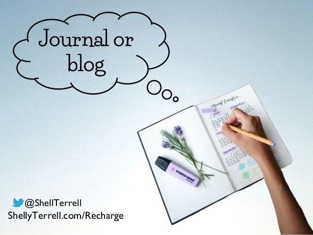 Journal or blog @ShellTerrell ShellyTerrell.com/Recharge