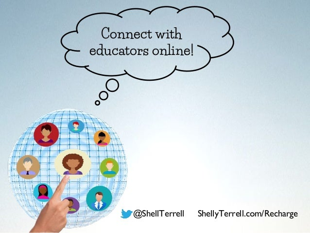 @ShellTerrell ShellyTerrell.com/Recharge Connect with educators online!