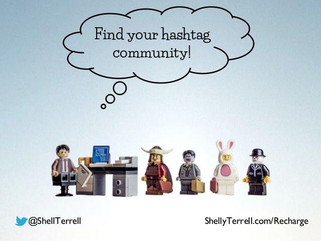 Find your hashtag community! @ShellTerrell ShellyTerrell.com/Recharge