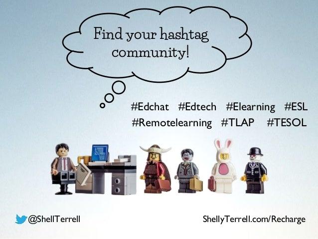 Find your hashtag community! @ShellTerrell ShellyTerrell.com/Recharge #Edchat #Edtech #Elearning #ESL #Remotelearning #TLA...