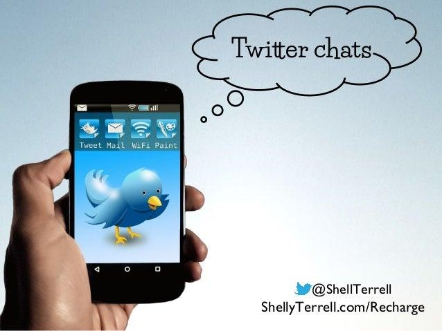 Twitter chats @ShellTerrell ShellyTerrell.com/Recharge
