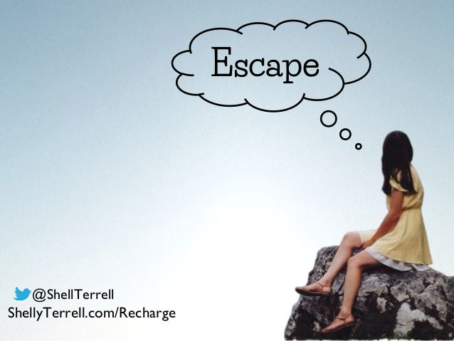Escape @ShellTerrell ShellyTerrell.com/Recharge