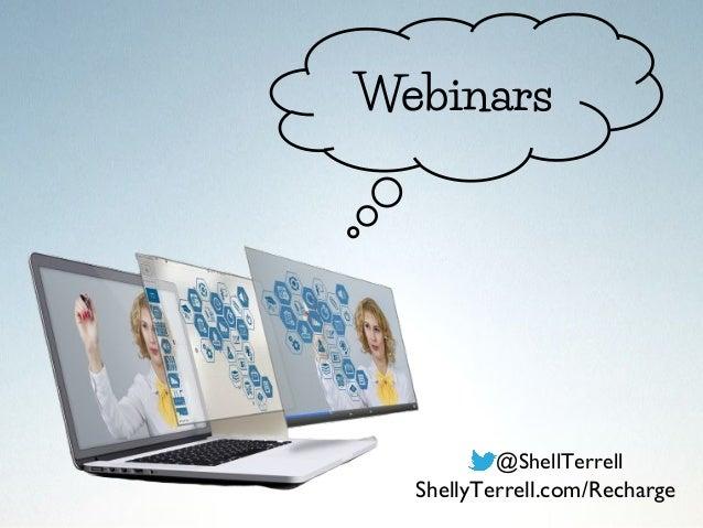 Webinars @ShellTerrell ShellyTerrell.com/Recharge