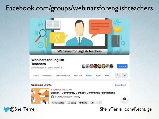 Facebook.com/groups/webinarsforenglishteachers @ShellTerrell ShellyTerrell.com/Recharge