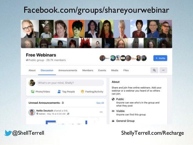 Facebook.com/groups/shareyourwebinar @ShellTerrell ShellyTerrell.com/Recharge