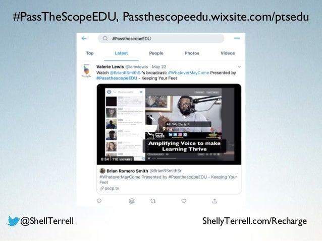 #PassTheScopeEDU, Passthescopeedu.wixsite.com/ptsedu @ShellTerrell ShellyTerrell.com/Recharge