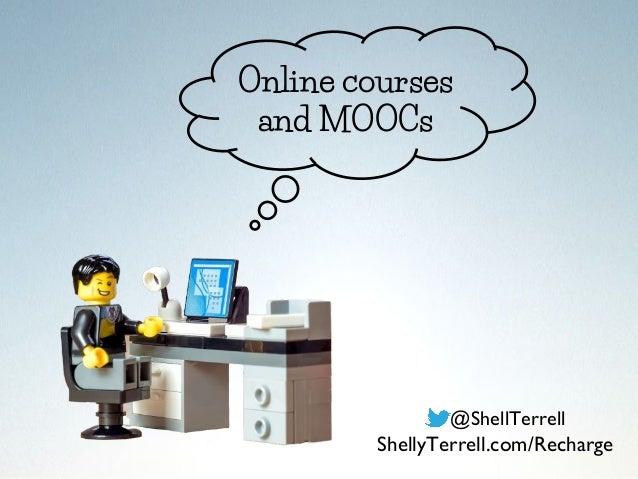 Online courses and MOOCs @ShellTerrell ShellyTerrell.com/Recharge