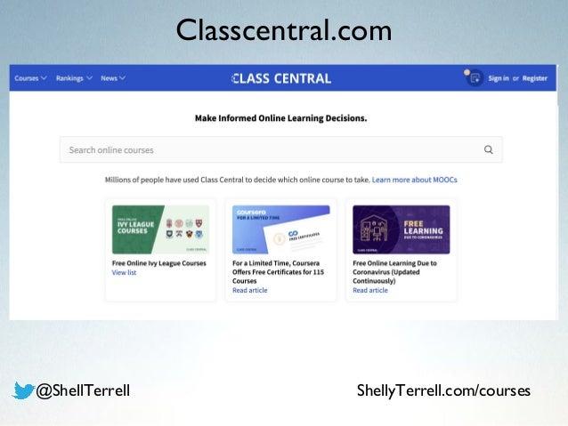 Classcentral.com @ShellTerrell ShellyTerrell.com/courses