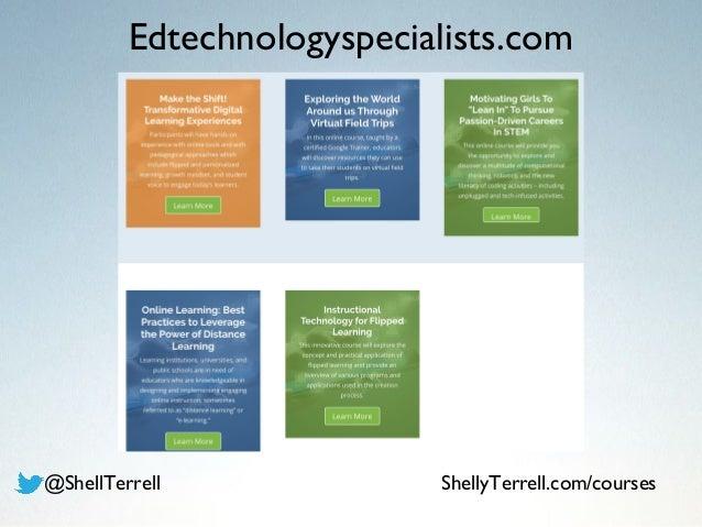Edtechnologyspecialists.com @ShellTerrell ShellyTerrell.com/courses