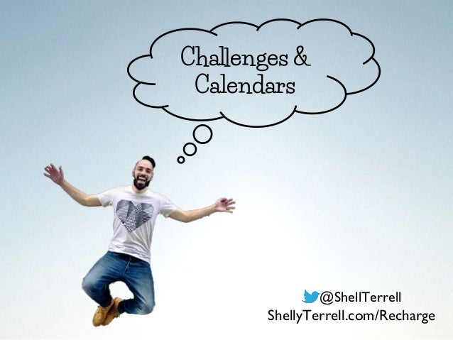 Challenges & Calendars @ShellTerrell ShellyTerrell.com/Recharge