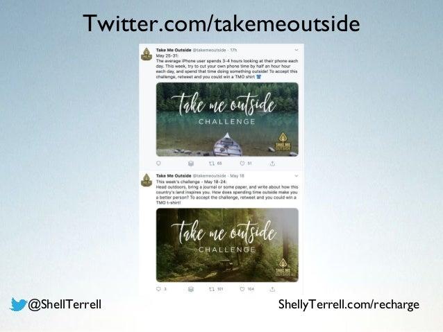 Twitter.com/takemeoutside @ShellTerrell ShellyTerrell.com/recharge