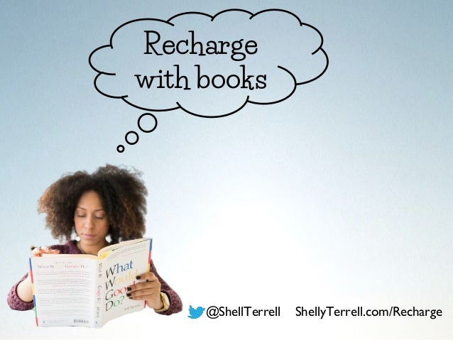 @ShellTerrell ShellyTerrell.com/Recharge Recharge with books