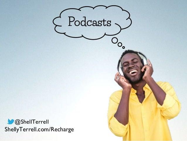 Podcasts @ShellTerrell ShellyTerrell.com/Recharge