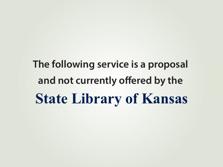 The following service is a proposal and not currently offered by theState Library of Kansas