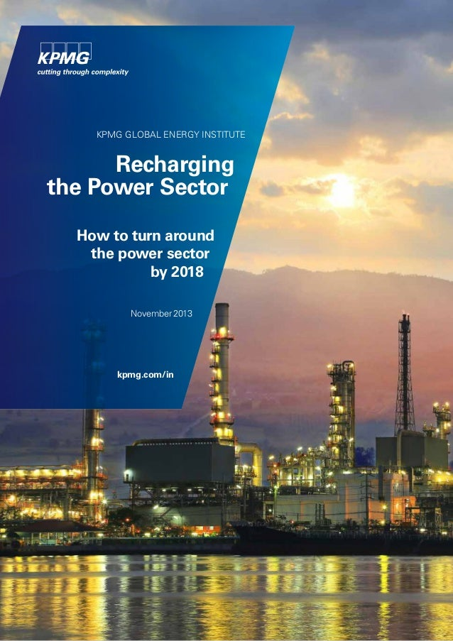 KPMG GLOBAL ENERGY INSTITUTE  Recharging the Power Sector How to turn around the power sector by 2018 November 2013  kpmg....