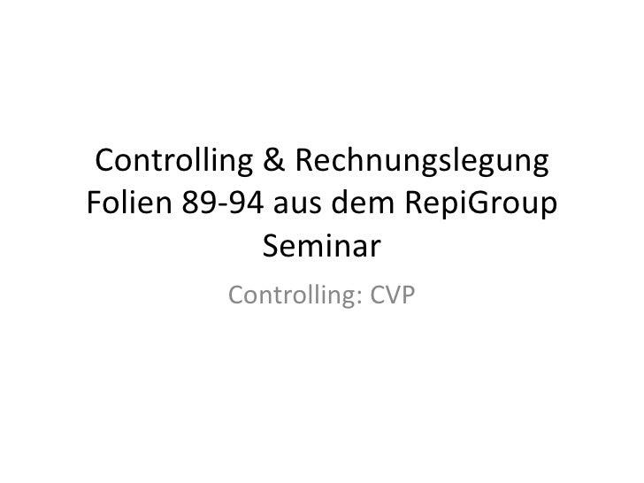 Controlling & Rechnungslegung Folien 89-94 aus dem RepiGroup Seminar<br />Controlling: CVP<br />